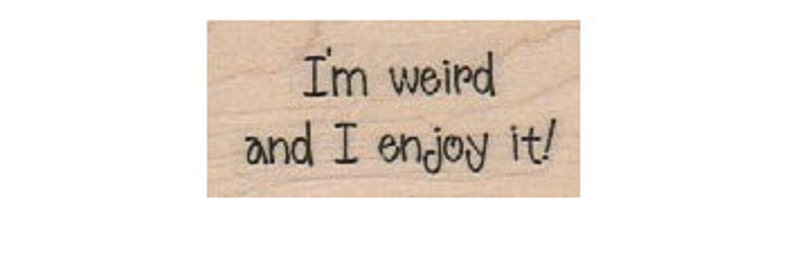 Quote unMounted   rubber stamp I/'m weird and I enjoy it  humor stamp measures 1  x 1 34  inch  no18561