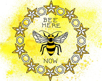 Bee Here Now Print