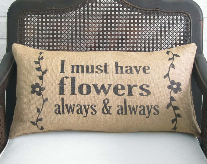 I must have Flowers Always and Always - Monet Quote - Burlap  Pillow -  Flower Pillow - Garden Pillow - Flower Quote - Garden Quote