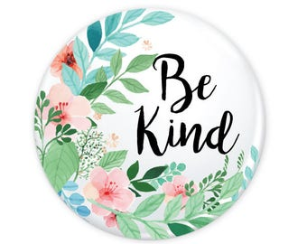 """Be Kind Watercolor Floral Colorful Button 1.25"""" (Pin Back or Magnet)"""