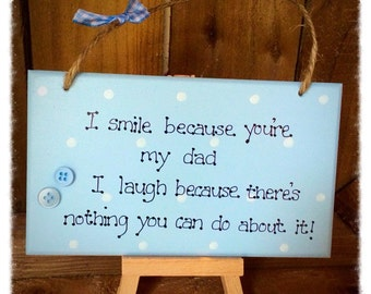 """Father's Day Handmade Plaque Sign shabby chic dad grandad daddy birthday gift """"I smile because you're my ......"""""""