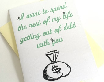 I want to spend the rest of my life getting out of Debt with you Card. Anniversary Card. I Love You Card. Marry Me Card. Valentines Day Card