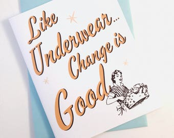 Change is Good Card. Life Change Card. Funny Moving On Card. Thinking of You Card. Make You Laugh Card. Old Friends Card. Feel Better Card.