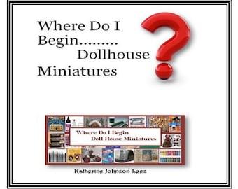 Where Do I Begin, Dollhouse Miniatures E-Book