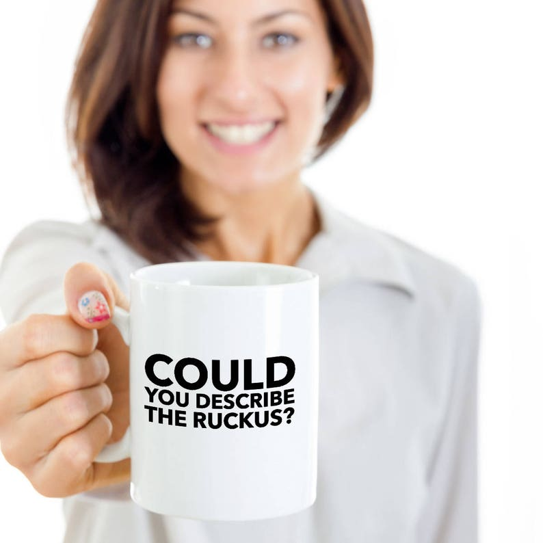 Could You Describe The Ruckus Sarcastic Funny Coffee Mug The Etsy