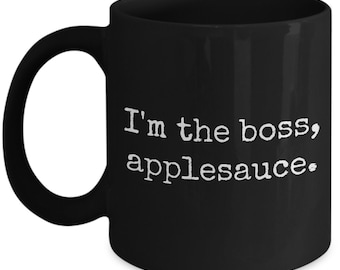 I'm the boss applesauce novelty funny coffee mug / celebrate your dominion over the little people