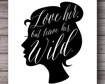 Love her, but leave her wild . instant download home or dorm decor . Dorm poster .  girls print poster . silhouette . feminine art print