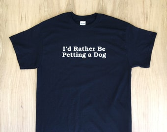 I'd Rather Be Petting a Dog Tee Shirt