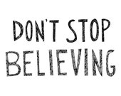 Don't Stop Believing 8x10 Typography Inspirational Quote Print