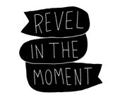 Revel in the Moment Fine Art Print Contemporary BW Wall Decor Minimal Inspiration Saying Quote Daily Affirmations