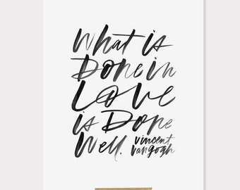 "8x10 print / ""what is done in love is done well."" -vincent van gogh"