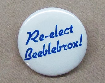 "Re-Elect Beeblebrox! 1.25"" Button Hitchhiker's Guide to Galaxy HHGG Zaphod Douglas Adams Vote Election H2G2"
