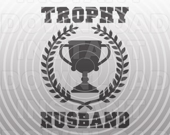 Trophy Husband SVG,Just Married Newlyweds T-Shirt SVG,Getting Married svg,Funny SVG -Commercial & Personal Use- Cricut,Silhouette,Cameo