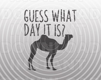 Guess What Day It Is SVG File,Hump Day Camel SVG -Vector Art Personal & Commercial Use- cricut svg,silhouette svg,t-shirt svg,svg cut file
