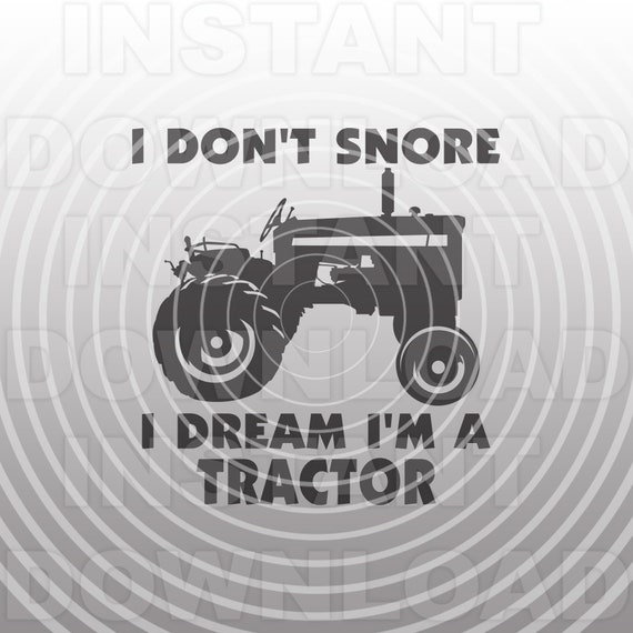 I Don T Snore I Dream I M A Tractor Svg Filefunny Dad Etsy