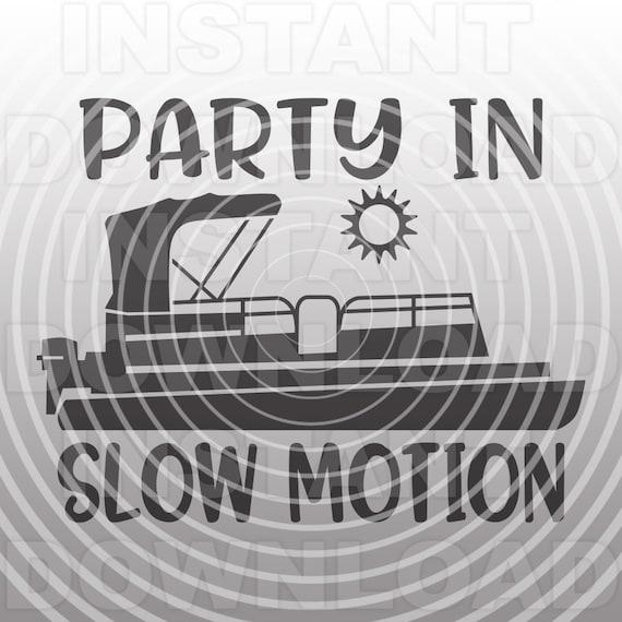 Party In Slow Motion Pontoon Boat Svg Filelake Boat Sign