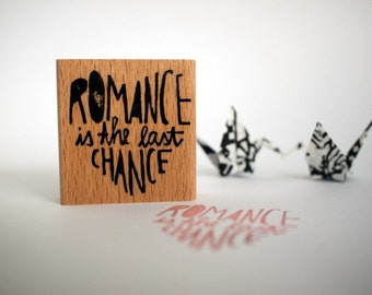 Romance is the last chance / rubberstamp