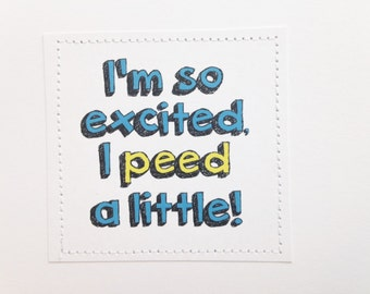 Funny handmade card. I'm so excited I peed a little.