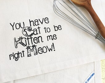 You have cat to be kitten me right meow organic cotton kitchen dish towel. Silk screened cotton tea towel.