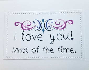 Sarcastic love card. I love you. Most of the time.