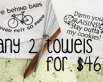 Any 2 towels for 46 bucks. Silk screened organic cotton dish towels.