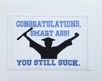 Rude graduation card. Congrats, smart ass. You still suck.