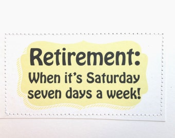 Retirement card. When it's Saturday seven days a week.