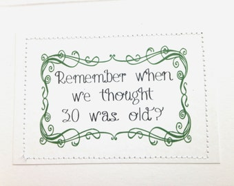 Funny birthday card. Remember when we thought 30 was old.