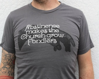 ebcde17b Abstinence Makes the Church Grow Fondlers Charcoal Grey T-Shirt