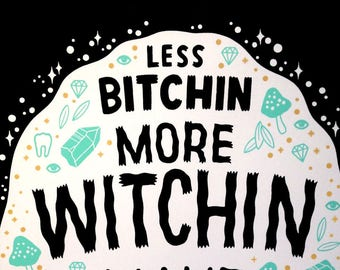 Less Bitchin More Witchin - Limited Edition Screenprint