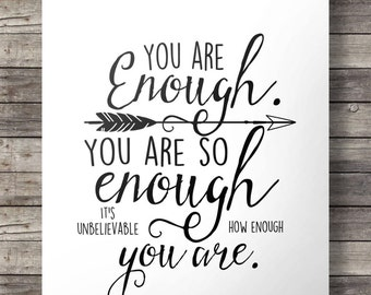 You are enough. You are so enough. It's unbelievable how enough you are | modern calligraphy print Inspirational quote motivation print