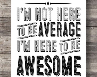 I'm not here to be average, I'm here to be awesomePrintable art | Printable wall art  | Typography graphic minimalist | Instant download
