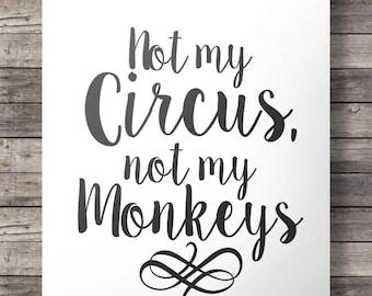 Not my circus, not my monkeys, Polish proverb, proverb quote, Printable art, wall art, monkey, circus drama, wall art, art print, home decor