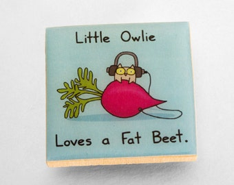 Little Owlie Loves a Fat Beet Magnet