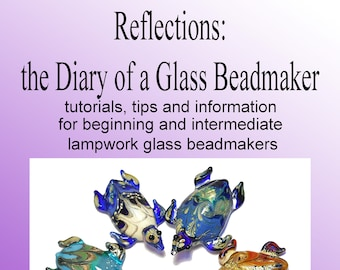 A beginner and intermediate tutorial guide to making lampwork beads, Glass beadmaking, Reflections: the Diary of a Glass Beadmaker pdf file