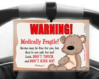 MEDICALLY FRAGILE Don't Touch the Baby, Don't Kiss Baby Sign by FAVREAU, Car Seat and Stroller Signs