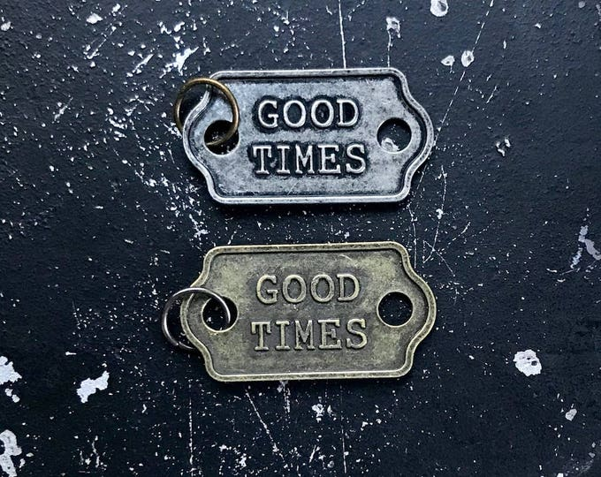 Good Times Word Charm for DIY Necklace Assemblage, Lead and Nickel Free Metal Tag in Antique Bronze or Gunmetal Finish, DIY Jewerly Finding