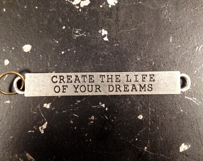Create The Life Of Your Dreams, Charms with Sayings, Life Charms, Jewelry Parts for Necklace Making, Industrial Charms, Steampunk Metal Tags
