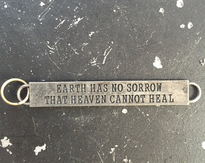 Inspirational Sayings, Earth Has No Sorrow That Heaven Cannot Heal, Lead and Nickel Free DIY Jewelry Parts with  Hopeful Sayings,