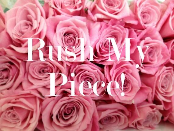 RUSH MY PIECE!!Rush fee per item.Rush fee per piece.Rush.Expedited order