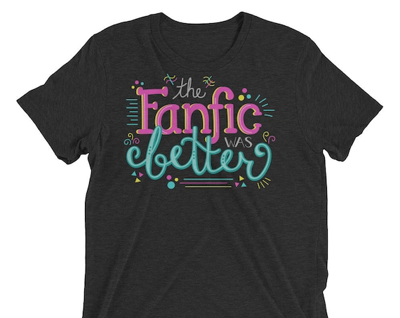 The Fanfic was Better - Short sleeve t-shirt