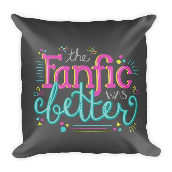 The Fanfic was Better Square Pillow