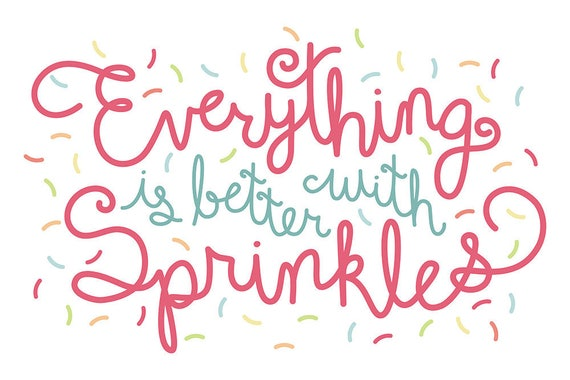 everything is better with sprinkles