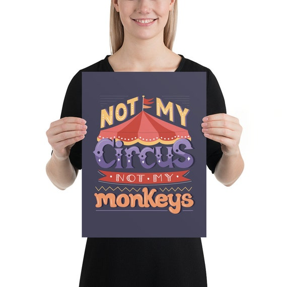 Not My Circus, Not My Monkeys - Enhanced Matte Paper Poster (in)