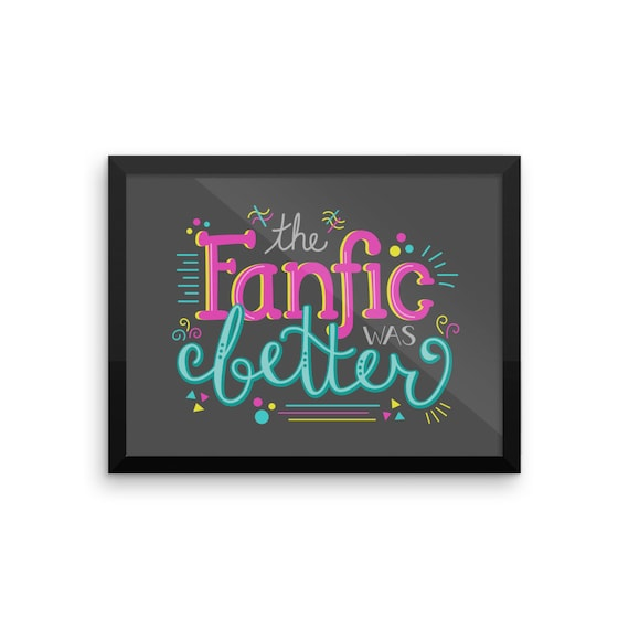 The Fanfic was Better Framed poster
