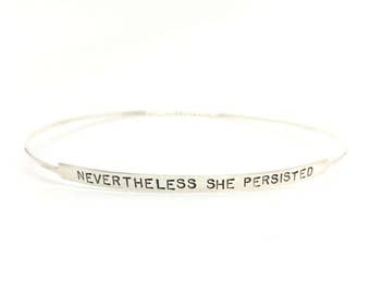 Nevertheless She Persisted bracelet bangle bracelet sterling silver bangle bracelet personalized bracelet custom bracelet custom bangle