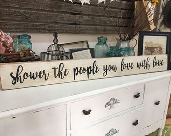 shower the people you love with love SIGN LARGE Made in USA