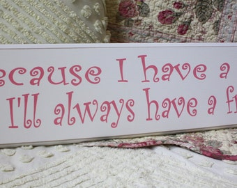 Because I have a sister I'll always have a friend. SIGN Your Color Choice Hand Painted Perfect Gift