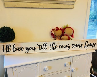 I'll love you 'till the cows come home SIGN Large Farm Style