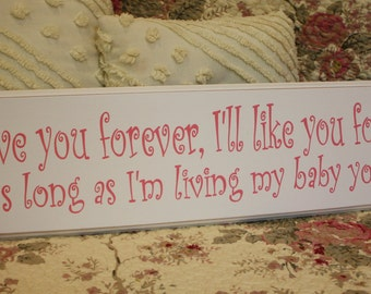 I'll love you forever I'll like you for always as long as I'm living my baby you'll be HANDPAINTED SIGN
